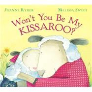 Won't You Be My Kissaroo? by Ryder, Joanne; Sweet, Melissa, 9780152058203