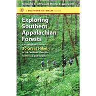 Exploring Southern Appalachian Forests: An Ecological Guide to 30 Great Hikes in the Carolinas, Georgia, Tennessee, and Virginia by Jeffries, Stephanie B.; Wentworth, Thomas R., 9781469618203