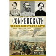 Confederate South Carolina by Stokes, Karen, 9781626198203
