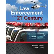 Law Enforcement in the 21st Century by Grant, Heath; Terry, Karen J., 9780134158204