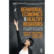 Behavioral Economics and Healthy Behaviors: Key Concepts and Current Research by Hanoch; Yaniv, 9781138638204