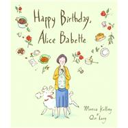 Happy Birthday, Alice Babette by Kulling, Monica; Leng , Qin, 9781554988204