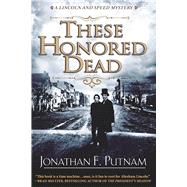 These Honored Dead A Lincoln and Speed Mystery by Putnam, Jonathan F., 9781629538204