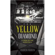 The Yellow Diamond A Crime of the Super-Rich by Martin, Andrew, 9780571288205