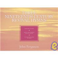 Three Nineteenth Century Revival Hymns by Ferguson, John, 9780800658205