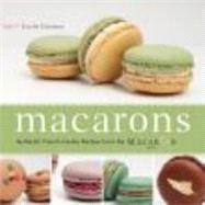 Macarons Authentic French Cookie Recipes from the Macaron Cafe by Cannone, Cecile, 9781569758205