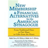 New Membership & Financial Alternatives for the American Synagogue: From Traditional Dues to Fair Share to Gifts from the Heart by Olitzky, Kerry M.; Olitzky, Avi S., 9781580238205