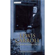 Lewis Carroll The Man and his Circle by Wakeling, Edward; Lewis, Rhona, 9781780768205