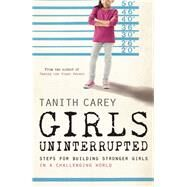 Girls Uninterrupted Steps for Building Stronger Girls in a Challenging World by Carey, Tanith, 9781848318205