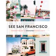 See San Francisco: Through the Lens of Sfgirlbybay by Smith, Victoria, 9781452138206