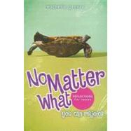 No Matter What : You Can Rejoice, Reflections for Teens by Grover, Michelle, 9781591668206