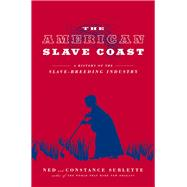 The American Slave Coast by Sublette, Ned; Sublette, Constance, 9781613748206