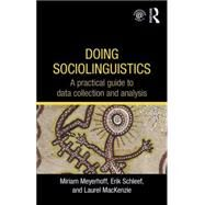 Doing Sociolinguistics: A practical guide to data collection and analysis by Meyerhoff; Miriam, 9780415698207