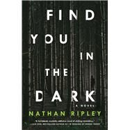 Find You in the Dark A Novel by Ripley, Nathan, 9781501178207