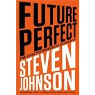 Future Perfect The Case For Progress In A Networked Age by Johnson, Steven, 9781594488207