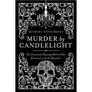 Murder by Candlelight: The Gruesome Crimes Behind Our Romance With the Macabre by Beran, Michael Knox, 9781605988207