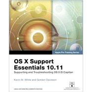 OS X Support Essentials 10.11 - Apple Pro Training Series (includes Content Update Program) Supporting and Troubleshooting OS X El Capitan by White, Kevin M.; Davisson, Gordon, 9780134428208