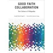 Good Faith Collaboration by Reagle, Joseph Michael, Jr.; Lessig, Lawrence, 9780262518208