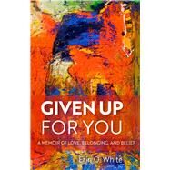 Given Up for You by White, Erin O., 9780299318208