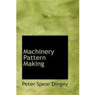 Machinery Pattern Making by Dingey, Peter Spear, 9780554428208