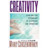 Creativity: Flow and the Psychology of Discovery and Invention by Csikszentmihalyi, Mihaly, 9780060928209