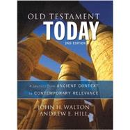 Old Testament Today: A Journey from Ancient Context to Contemporary Relevance by Walton, John H.; Hill, Andrew E., 9780310498209