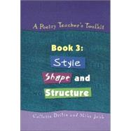 A Poetry Teacher's Toolkit: Book 3: Style, Shape and Structure by Drifte,Collette, 9781853468209