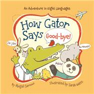 How Gator Says Good-bye! by Samoun, Abigail; Watts, Sarah, 9781454908210
