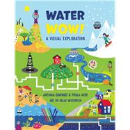 Water Wow! by Ayer, Paula; Banyard, Antonia; Wuthrich, Belle, 9781554518210