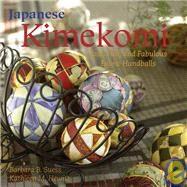 Japanese Kimekomi : Fast, Fun, and Fabulous Fabric Handballs! by Unknown, 9781933308210