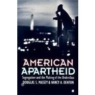 American Apartheid: Segregation and the Making of the Underclass by Massey, Douglas S., 9780674018211