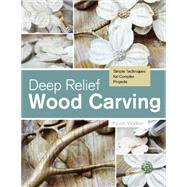 Deep Relief Wood Carving: Simple Techniques for Complex Projects by Walker, Kevin, 9780764348211