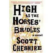 High As the Horses' Bridles A Novel by Cheshire, Scott, 9780805098211