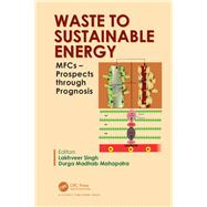 ISBN 9781138328211 product image for Waste to Sustainable Energy: MFCs  Prospects through Prognosis | upcitemdb.com