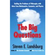 Big Questions : Tackling the Problems of Philosophy with Ideas from Mathematics, Economics and Physics by Steven E Landsburg, 9781439148211
