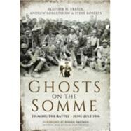 Ghosts on the Somme by Fraser, Alastair; Robertshaw, Andrew (CON); Roberts, Steve, 9781473878211