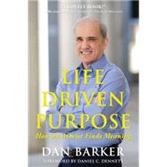 Life Driven Purpose: How an Atheist Finds Meaning by Barker, Dan; Dennett, Daniel C., 9781939578211