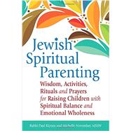 Jewish Spiritual Parenting: Wisdom, Activities, Rituals and Prayers for Raising Children With Spiritual Balance and Emotional Wholeness by Kipnes, Paul; November, Michelle, 9781580238212