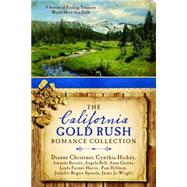 The California Gold Rush Romance Collection by Barratt, Amanda; Bell, Angela; Christner, Dianne; Greene, Anne; Harris, Linda Farmer, 9781634098212