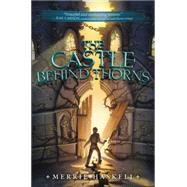 The Castle Behind Thorns by Haskell, Merrie, 9780062008213