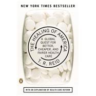 The Healing of America: A Global Quest for Better, Cheaper, and Fairer Health Care by Reid, T. R., 9780143118213