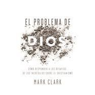El problema de Dios / The Problem of God by Clark, Mark, 9780829768213