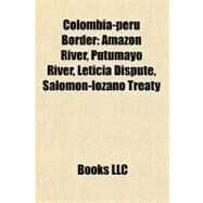 Colombia-Peru Border : Amazon River, Putumayo River, Leticia Dispute, Salom�n-lozano Treaty by , 9781156748213