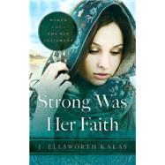 Strong Was Her Faith: Women of the New Testament by Kalas, J. Ellsworth, 9781630888213