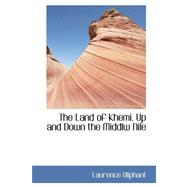 The Land of Khemi: Up and Down the Middle Nile by Oliphant, Laurence, 9780559318214