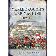 Marlborough's War Machine 1702-1711 by Falkner, James, 9781848848214