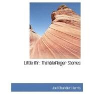 Little Mr. Thimblefinger Stories by Harris, Joel Chandler, 9780554428215