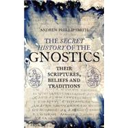 The Secret History of the Gnostics by Smith, Andrew Phillip, 9781780288215