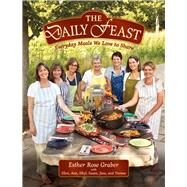 The Daily Feast: Everyday Meals We Love to Share by Graber, Esther Rose, 9781561488216