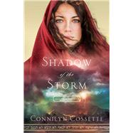 Shadow of the Storm by Cossette, Connilyn, 9780764218217
